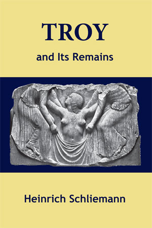 Troy and Its Remains by Heinrich Schliemann, published by Symbolon Press